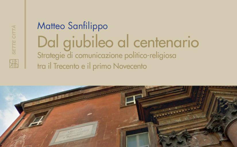 New volume 2016: Dal giubileo al centenario. Strategie di comunicazione politico religiosa tra il Trecento e il primo Novecento.